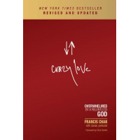 Crazy Love: Overwhelmed by a Relentless God - Nouvelle édition