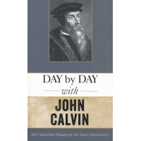 Day by Day with John Calvin: Selected Readings for Daily Reflection