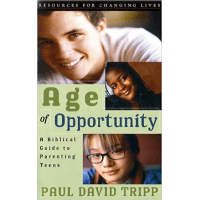 AGE OF OPPORTUNITY. A BIBLICAL GUIDE TO PARENTING TEENS [COLL. RESOURCES FOR CHANGING LIVES]
