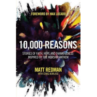 10,000 Reasons - Stories of Faith, Hope, and Thankfulness Inspired by the Worship Anthem