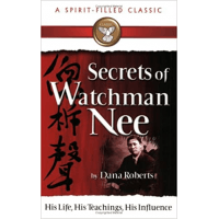 Secrets of Watchman Nee - His Life, His Teachings, His Influence