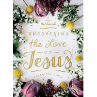 Uncovering the Love of Jesus - A Lent Devotional