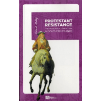 Prostestant Resistance - The Huguenot Tradition in Southern France