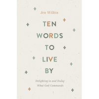 Ten Words to Live By - Delighting in and Doing What God Commands