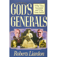 God's Generals Volume 1- Why They Succeeded and Why Some Fail